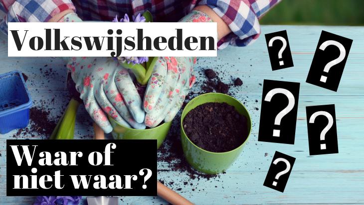 Uitspraken over tuinieren: waar of niet waar?